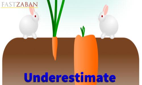 آموزش لغات کتاب ۵۰۴ واژه تصویری - واژه Underestimate