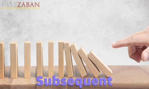 آموزش تصویری لغات ۵۰۴ - لغت Subsequent